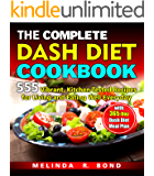 THE COMPLETE DASH DIET COOKBOOK: 555  Vibrant, Kitchen-Tested Recipes for Living and Eating Well Everyday with  365-Day Dash Diet Meal Plan