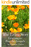 The Living Story: Learning to Pray the Gospels (English Edition)