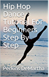 Hip Hop Dance Tutorial For Beginners Step By Step (English Edition)