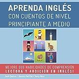 Aprenda Inglés con Cuentos de Nivel Principiante a Medio: Mejore sus Habilidades de Comprensión Lectora