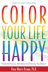 Color Your Life Happy: Create Success, Abundance and Inner Joy You Deserve Paperback