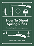 How To Shoot Spring Rifles: The complete guide to improving accuracy
