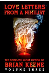 Love Letters From A Nihilist: The Complete Short Fiction of Brian Keene, Volume 3 Kindle Edition