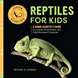 Reptiles for Kids: A Junior Scientist's Guide to Lizards, Amphibians, and Cold-Blooded Creatures