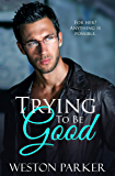 Trying To Be Good (English Edition)