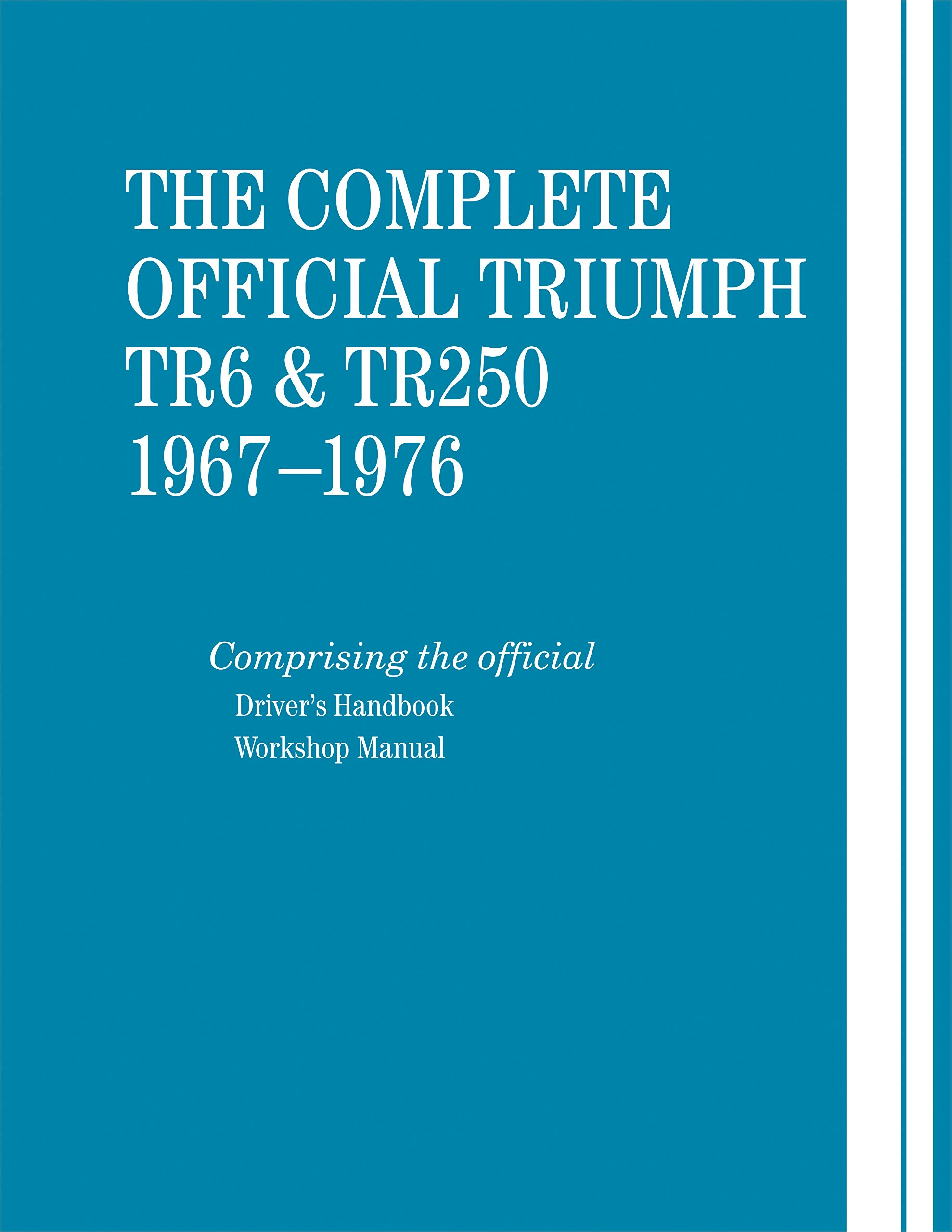 The Complete Official Triumph Tr6 Tr250 1967 1976 Includes 76 Wiring Diagram Drivers Handbook And Workshop Manual British Leyland Motors 9780837617626 Books Amazon