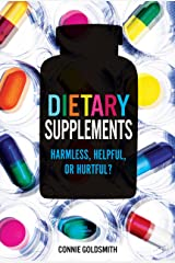 Dietary Supplements: Harmless, Helpful, or Hurtful? Kindle Edition