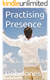 Practising Presence: Being In The Moment
