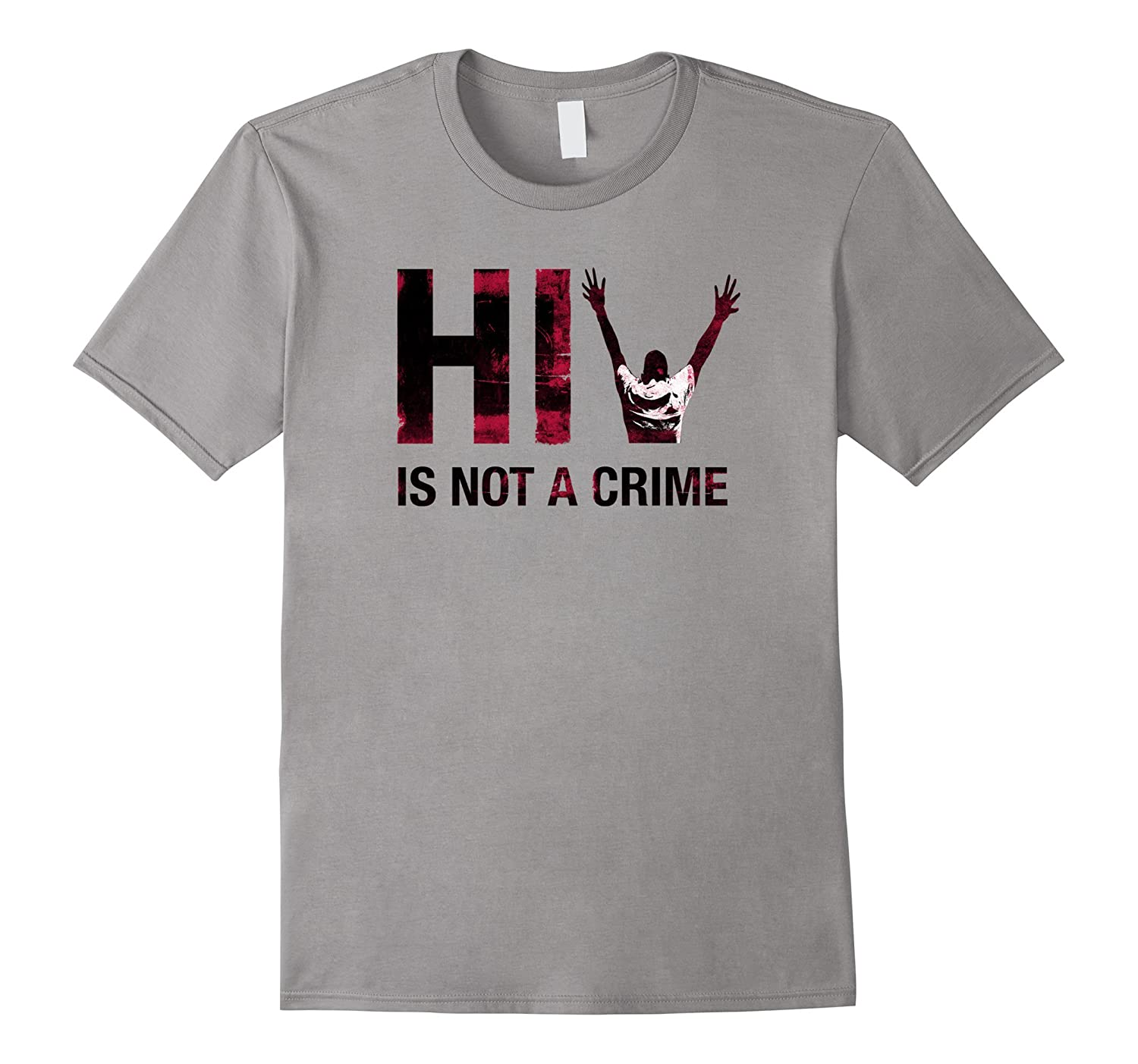 HIV is NOT a CRIME – Criminalization Awareness T-Shirt-Teehay