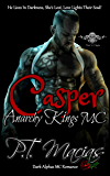 Casper: Anarchy Kings MC: He Lives In Darkness, She's Lost, Love Lights Their Soul! (Dark Alphas MC Romance) (NorCal Chapter Book 1)