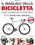 Il manuale della bicicletta. Guida completa alla manutenzione. Ediz. illustrata