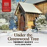 Under The Greenwood [Unabridged] [Jamie Parker] [Naxos Audio Books: NA0173] (Naxos Complete Classics)