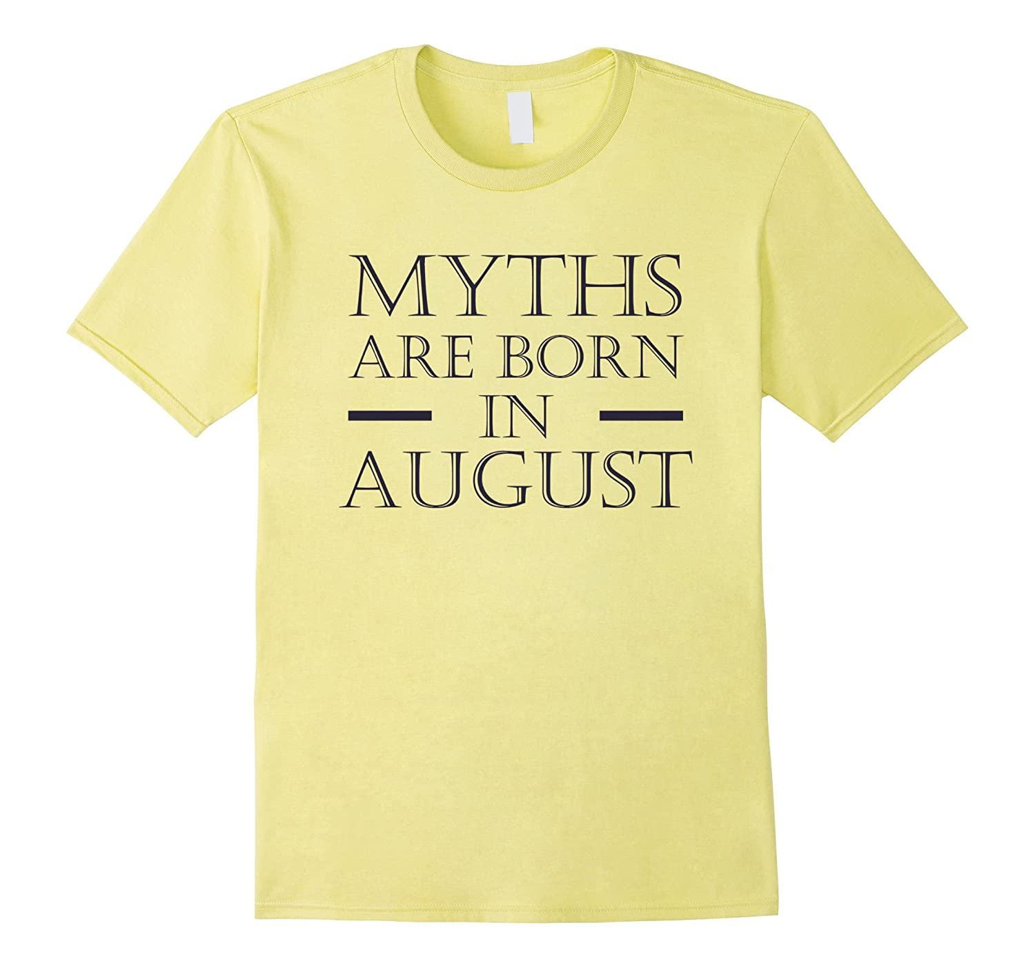 Myths Are Born in August T-shirt Fashion Birthday Top Tee-Teevkd