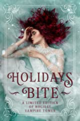 Holidays Bite: A Limited Edition Collection of Holiday Vampire Tales Kindle Edition