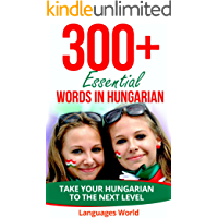 Learn Hungarian: 300+ Essential Words In Hungarian - Learn Words Spoken In Everyday Hungary (Speak Hungarian, Hungary, Fluent, Hungarian Language): Forget pointless phrases, Improve your vocabulary