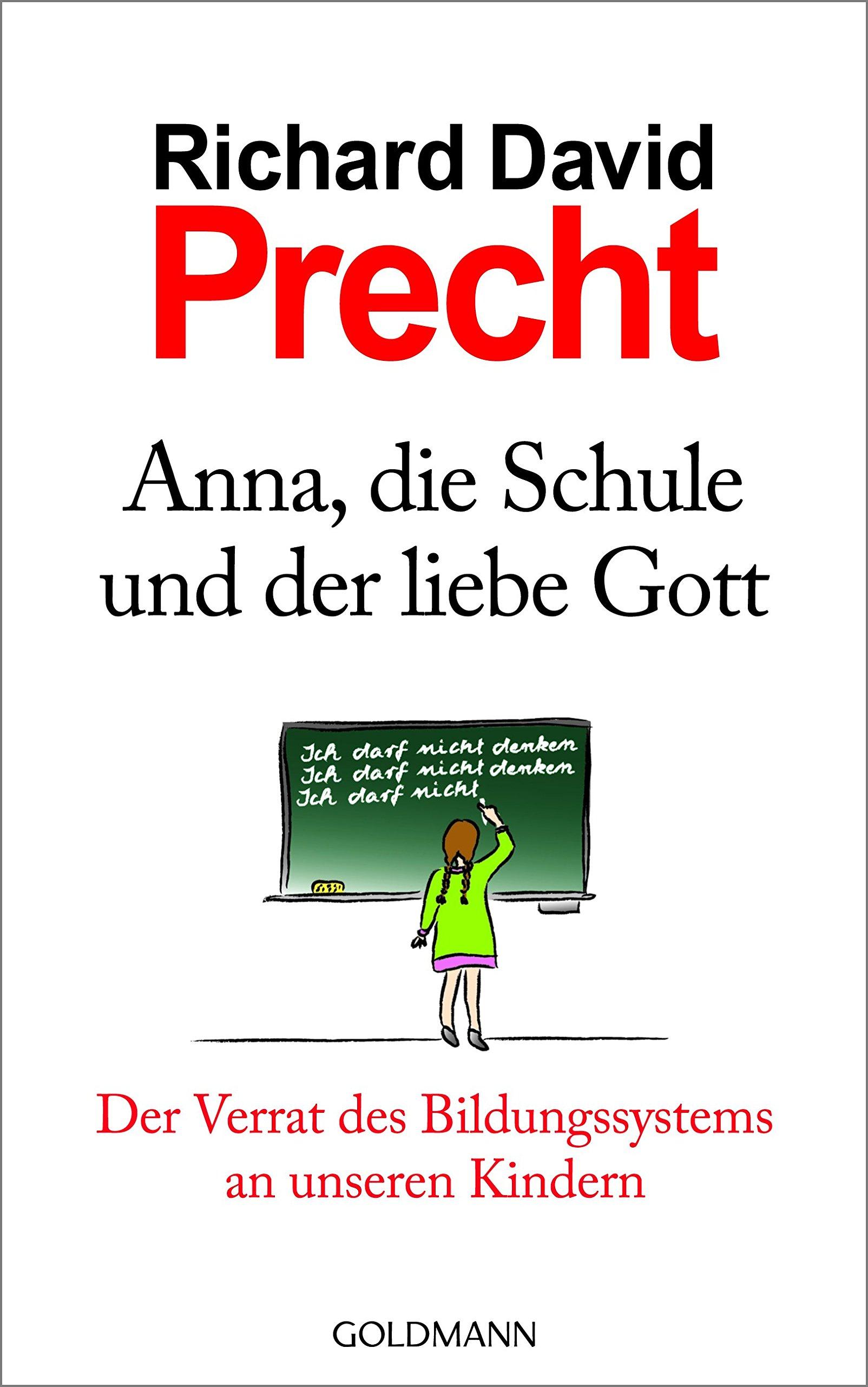Anna, die Schule und der liebe Gott: Der Verrat des Bildungssystems an unseren Kindern