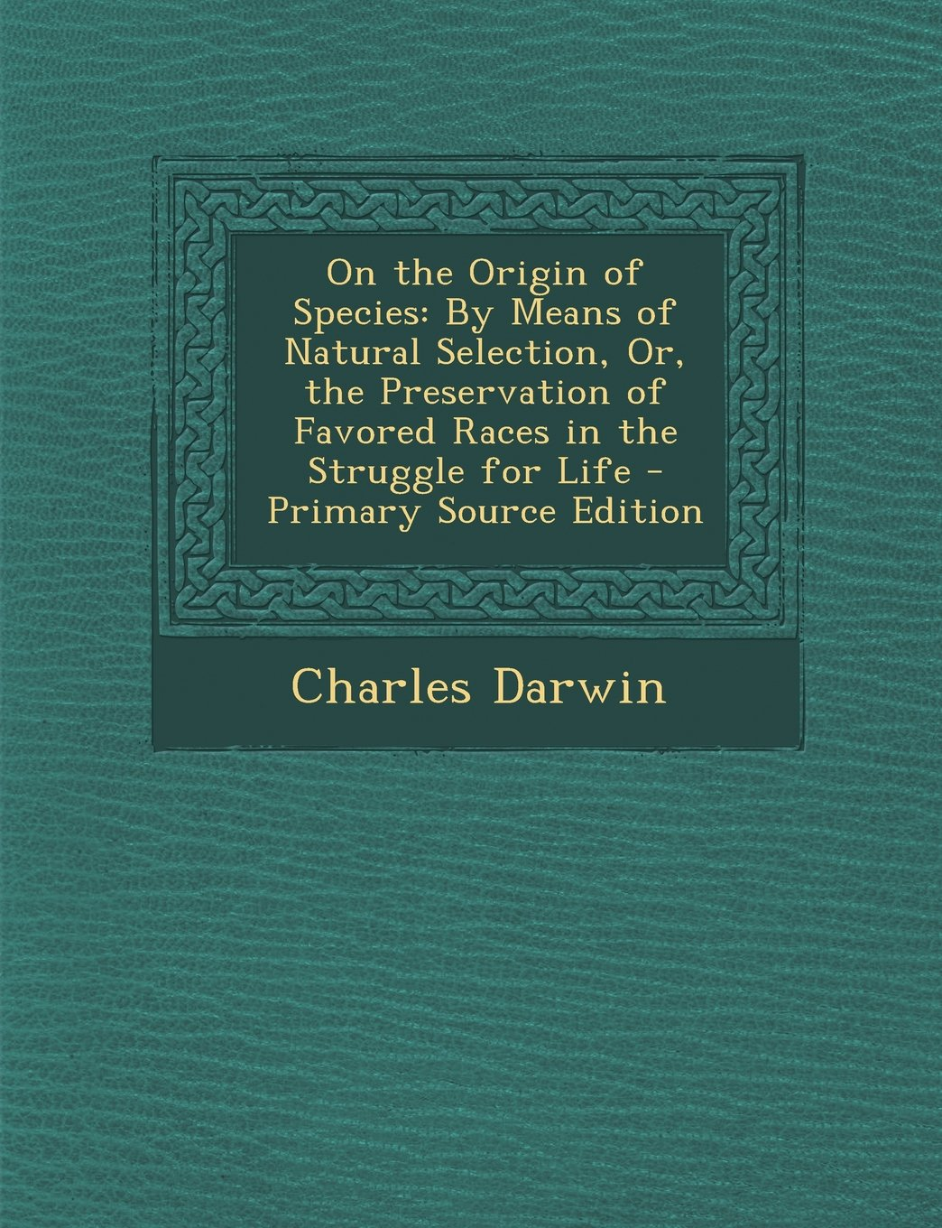 Download On the Origin of Species: By Means of Natural Selection, Or, the Preservation of Favored Races in the Struggle for Life pdf epub