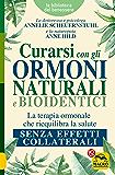 Curarsi con gli Ormoni Naturali e Bioidentici: La terapia ormonale che riequilibra la salute senza effetti collaterali