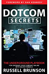 Dotcom Secrets: The Underground Playbook for Growing Your Company Online with Sales Funnels Kindle Edition