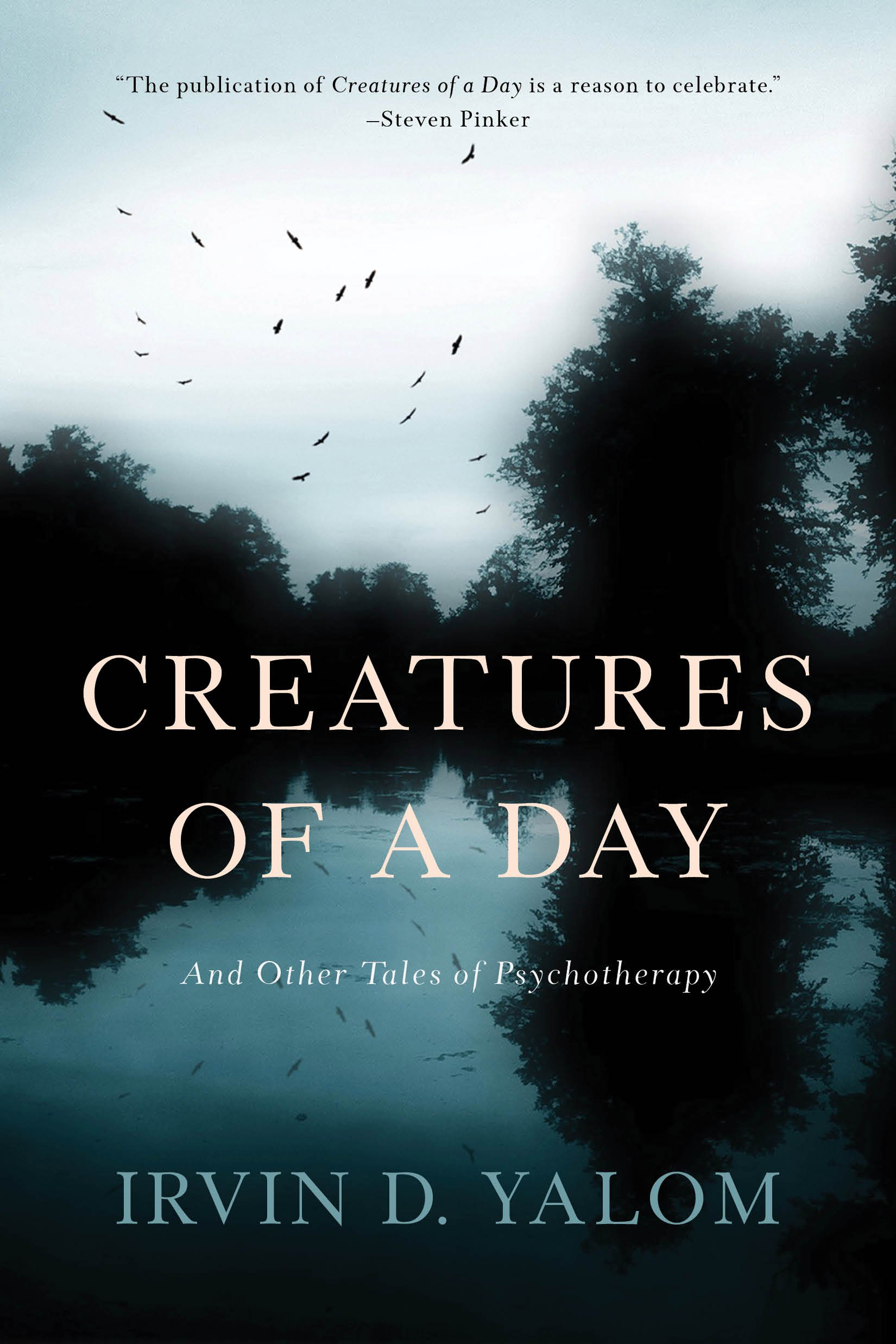 Creatures of a day and other tales of psychotherapy irvin d creatures of a day and other tales of psychotherapy irvin d yalom 9780465097432 amazon books negle Choice Image