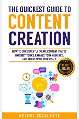 The Quickest Guide to Content Creation: How to Consistently Create Content that is Uniquely Yours, Engages Your Audience, and Aligns with your Goals Kindle Edition