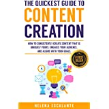 The Quickest Guide to Content Creation: How to Consistently Create Content that is Uniquely Yours, Engages Your Audience, and