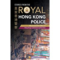 Stories from the Royal Hong Kong Police: Fifty accounts from officers of Hong Kong's colonial-era police force