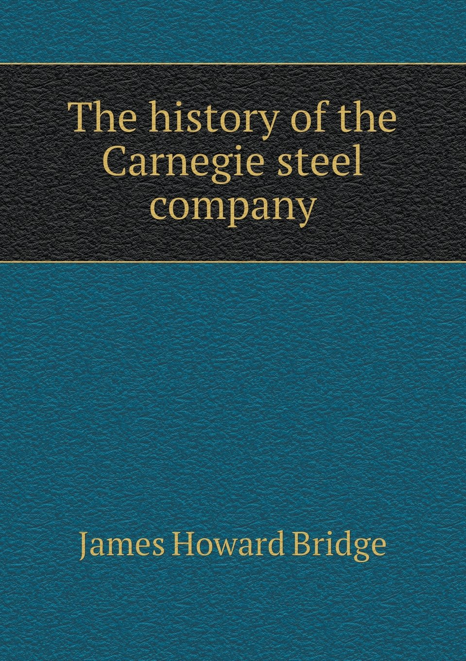 The history of the Carnegie steel company pdf epub