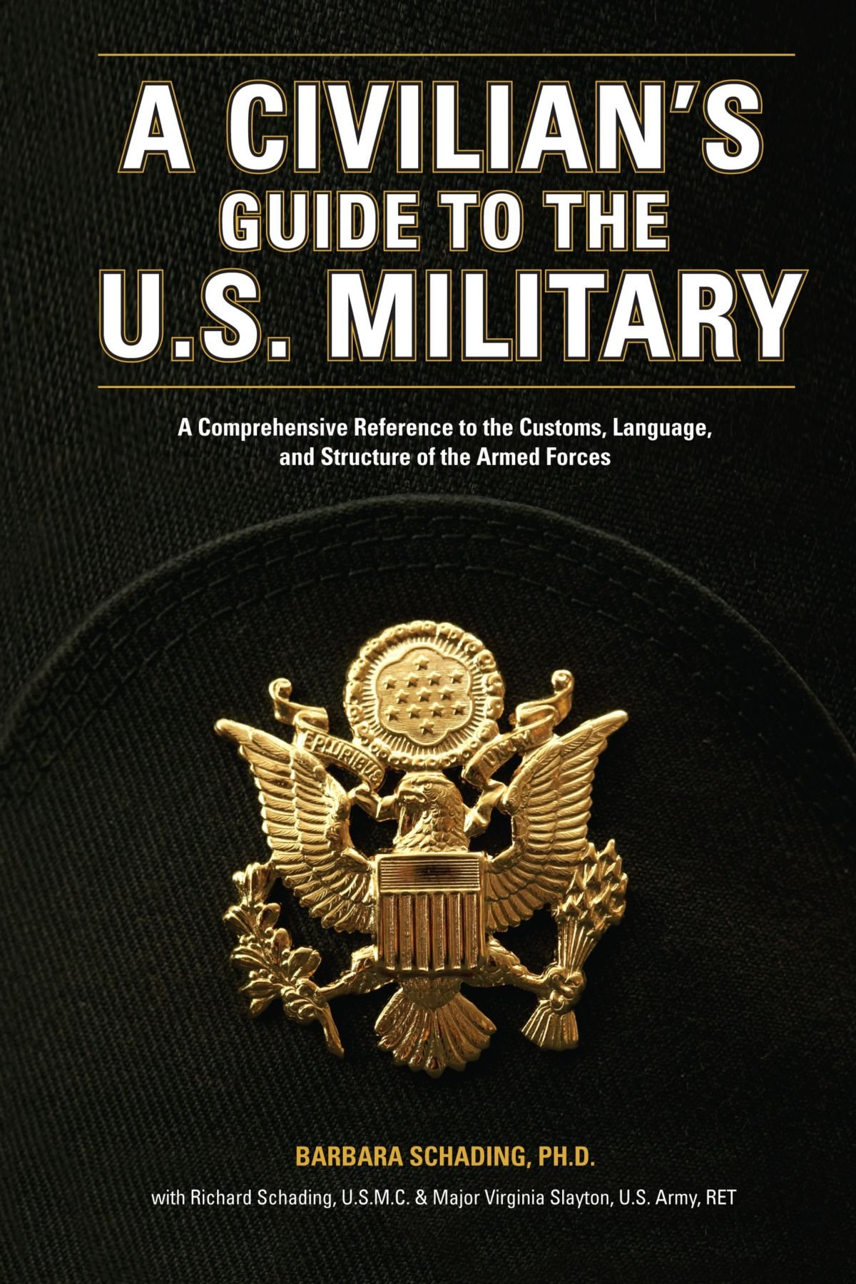 A Civilian's Guide to the U.S. Military: A comprehensive reference to the customs, language and structure of the Armed Forces by Writer's Digest