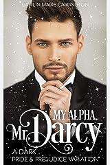 My Alpha, Mr. Darcy: A Dark Pride and Prejudice Variation Kindle Edition