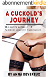 A Cuckold's Journey: The Entire Series 1-3: Femdom Chastity Humiliation (English Edition)