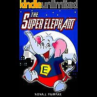 The Super Elephant  (Animal Super Hero Book 1)