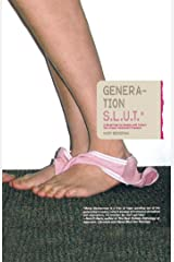 Generation S.L.U.T.: A Brutal Feel-up Session with Today's Sex-Crazed Adolescent Populace Kindle Edition