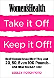 Women's Health Take It Off! Keep It Off!: Real Women Reveal How They Lost 20, 50, Even 100 Pounds#And How You Can Too!