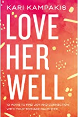 Love Her Well: 10 Ways to Find Joy and Connection with Your Teenage Daughter Kindle Edition