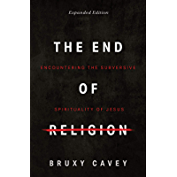The End of Religion: Encountering the Subversive Spirituality of Jesus (English Edition)