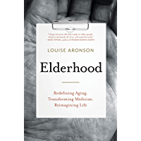 Elderhood: Redefining Aging, Transforming Medicine, Reimagining Life (English Edition)