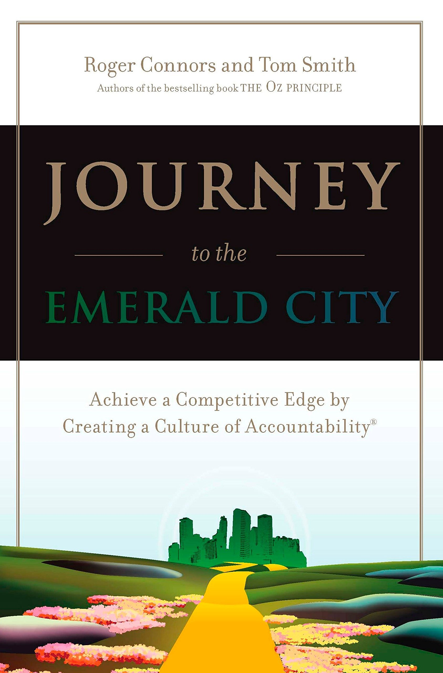 Journey to the Emerald City: Achieve a Competitive Edge by Creating a  Culture of Accountability: Roger Connors, Tom Smith: 9780735203587:  Amazon.com: Books