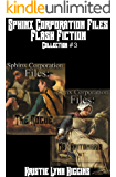 Sphinx Corporation Files: Flash Fiction: Collection #3 (Shades of Gray Short Shorts science fiction action adventure mystery thriller series)