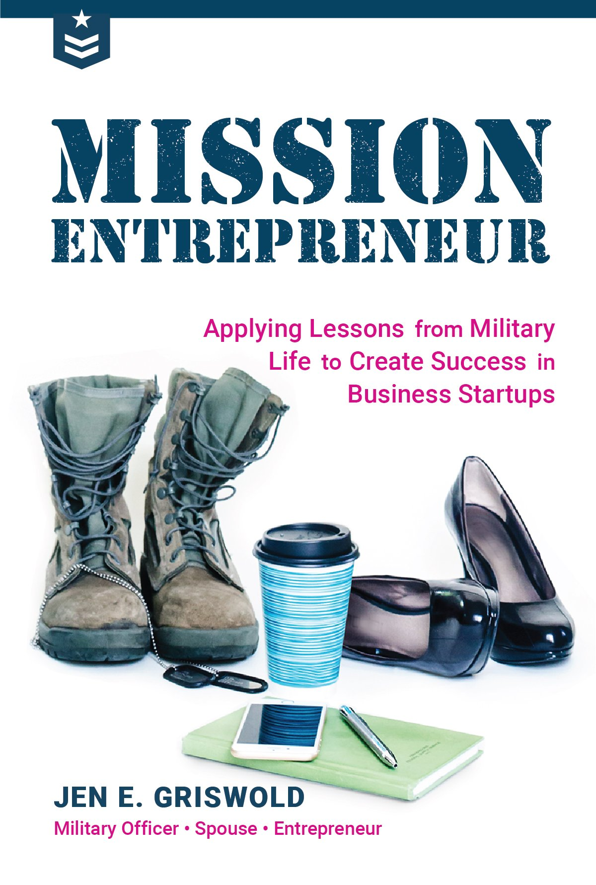 Mission Entrepreneur: Applying Lessons from Military Life to Create ...