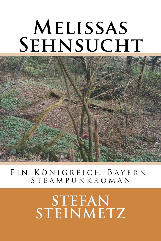 Melissas Sehnsucht: Ein Königreich-Bayern-Steampunkroman