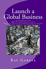 Launch a Global Business: A Guidebook for SME Internationalization - Small to Medium Enterprises are accessing the global markets via New York City Kindle Edition