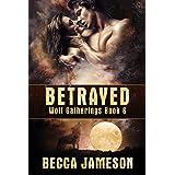 Betrayed (Wolf Gatherings Book 6)