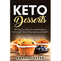Keto Desserts: 104 Step by Step low-carb Recipes to lose weight fast without giving up desserts (English Edition)