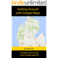 Getting around with Google Maps: A programmer's guide to the Google Maps API (English Edition)