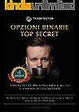 Opzioni Binarie Top Secret: I segreti che mai nessuno ha avuto il coraggio di rivelarti