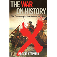 The War on History: The Conspiracy to Rewrite America's Past (English Edition)