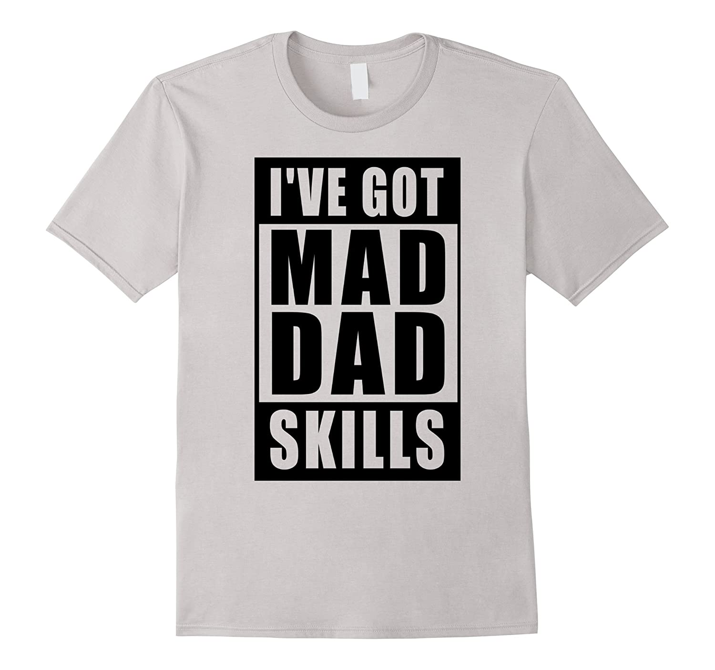 efcdc1c3 Mens Fathers Day - I've Got Mad Dad Skills - T-Shirt-TH - TEEHELEN
