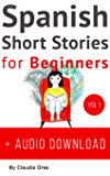 Spanish Short Stories for Beginners + Audio Download: Improve your reading and listening skills in Spanish (Spanish…