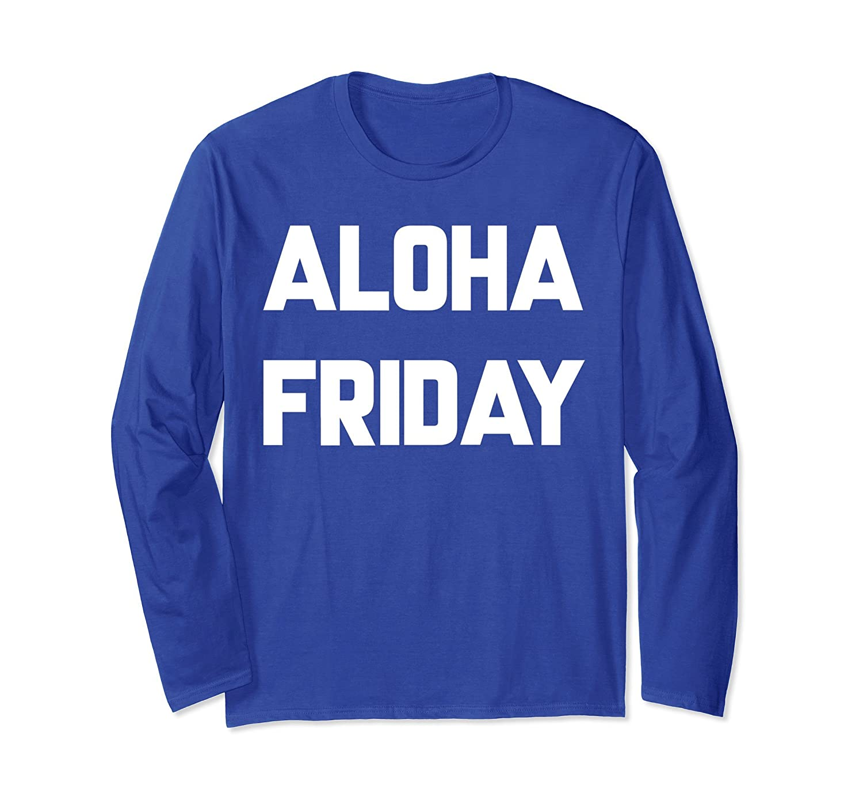 Aloha friday Long Sleeve Funny Sarcastic Novelty Shirts-ln